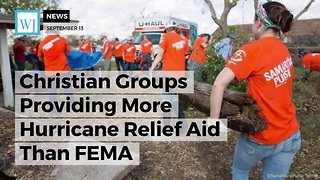 Christian Groups Providing More Hurricane Relief Aid Than FEMA - Video