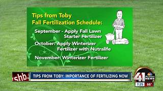 Tips from Toby: Importance of fertilizing now - Video
