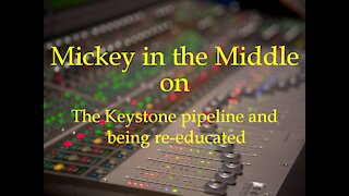 210122 Mickey in the Middle on the Keystone pipeline and being re educated
