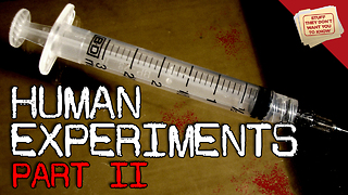 Stuff They Don't Want You to Know: Human Experimentation: Part 2