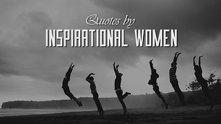 Quotes by Inspirational Women - Video