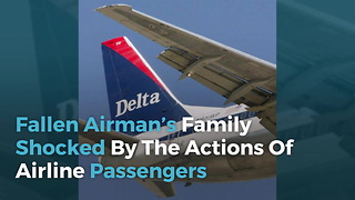 Fallen Airman's Family Shocked By The Actions Of Airline Passengers - Video