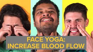 Face Yoga: For circulation (and looking ridiculous) - Video