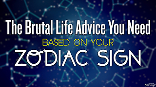 The Brutal Life Advice You Need, Based On Your Zodiac Sign