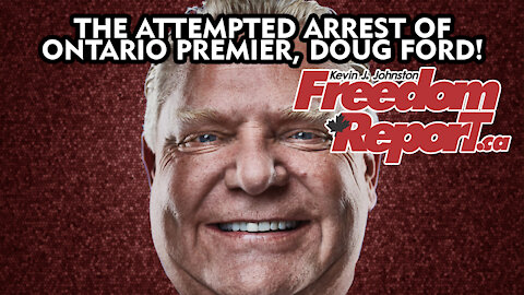 The Attempted Arrest of Ontario Premier Doug Ford