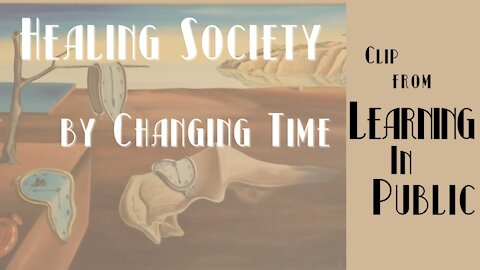 Healing Society by Changing Time | CLIP