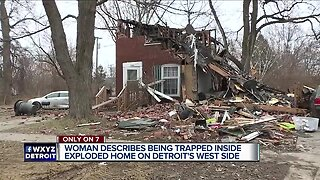Woman describes being trapped inside exploded home on Detroit's west side.