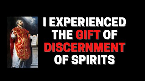 I experienced the gift of Discernment of Spirits