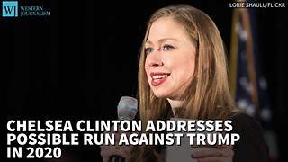 Chelsea Clinton Addresses Possible Run Against Trump In 2020 - Video