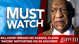 Bill Cosby Breaks His Silence, Claims 'Racism' Motivating His 58 Accusers - Video