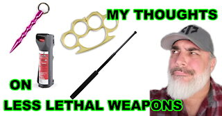 Less Than Lethal Self Defense Weapons - My Thoughts