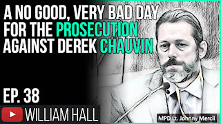 A No Good, Very Bad Day For The Prosecution Against Derek Chauvin | Ep. 38