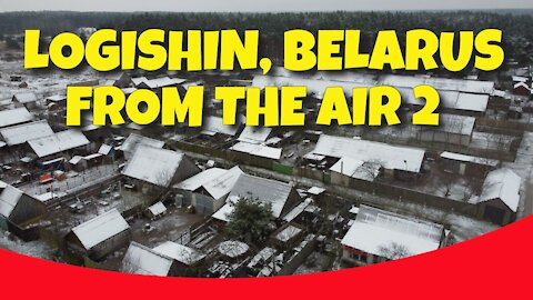LOGISHIN, BELARUS FROM THE AIR 2 - 9TH JANUARY 2021
