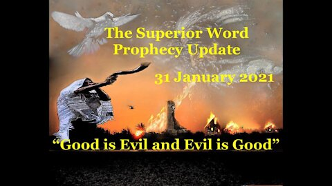 Pro-377 - Prophecy Update, 31 January 2021 (Good is Evil and Evil is Good)