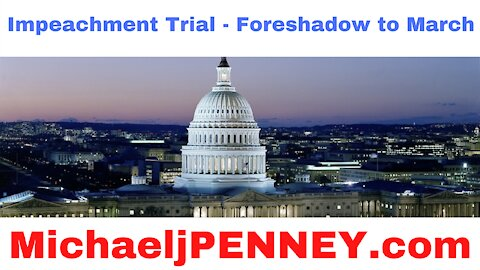 Impeachment Trial - Foreshadow to March