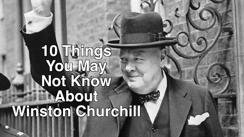 10 Things you may not know about Sir Winston Churchill