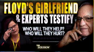 George Floyd's Girlfriend & Paramedic Experts Testify: Who will they Help or Hurt?
