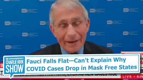 Fauci Falls Flat—Can't Explain Why COVID Cases Drop in Mask Free States