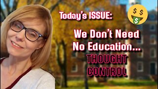 Today's ISSUE: We Don't Need No #Education... THOUGHT CONTROL