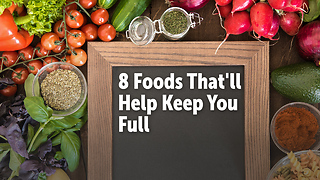 8 Foods That'll Help Keep You Full - Video