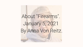 "About ""Firearms"" January 5, 2021 By Anna Von Reitz"