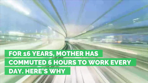 For 16 Years, Mother Has Commuted 6 Hours to Work Every Day. Here's Why
