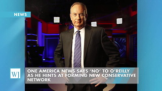One America News Says 'No' To O'Reilly As He Hints At Forming New Conservative Network - Video