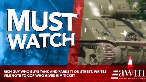 Rich Guy Who Buys Tank And Parks It On Street, Writes Vile Note To Cop Who Gives Him Ticket