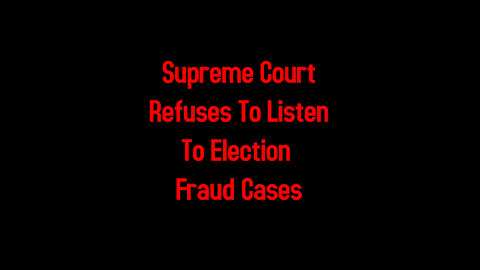 Supreme Court Refuses To Listen To Election Fraud Cases 2-23-2021