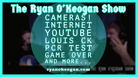 Cameras! Internet, YouTube, Louis CK, PcR Test, Game Over