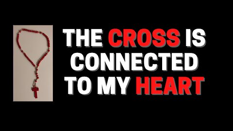 The Cross is connected to my Heart
