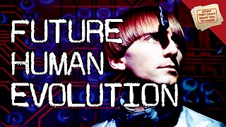 Stuff They Don't Want You To Know: Future Human Evolution - CLASSIC - Video