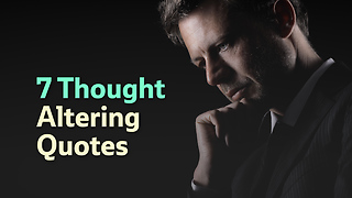 7 Thought  Altering  Quotes - Video