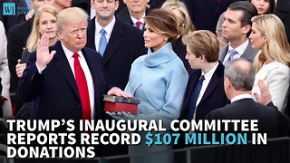 Trump's Inaugural Committee Reports Record $107 Million In Donations - Video