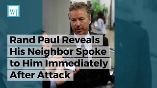 Rand Paul Reveals His Neighbor Spoke to Him Immediately After Attack - Video