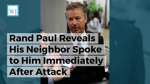 Rand Paul Reveals His Neighbor Spoke to Him Immediately After Attack