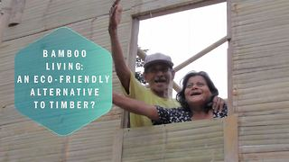 Bamboo Houses: Rebuilding a sustainable community - Video