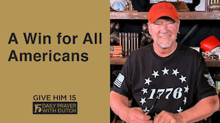 A Win for All Americans | Give Him 15: Daily Prayer with Dutch | May 3