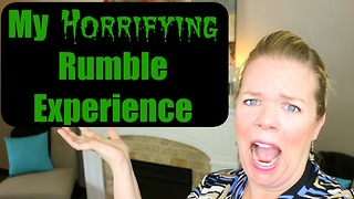My horrifying Rumble experience!