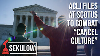 "ACLJ Files at SCOTUS to Combat ""Cancel Culture"""