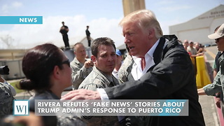 Rivera Refutes 'Fake News' Stories About Trump Admin's Response To Puerto Rico - Video