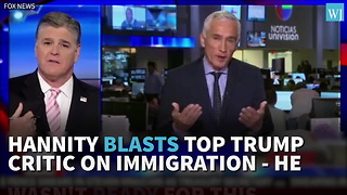Hannity Blasts Top Trump Critic On Immigration - Video