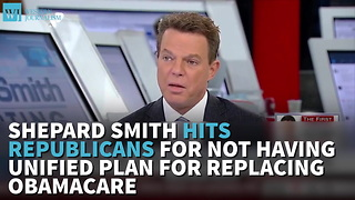 Shepard Smith Hits Republicans For Not Having Unified Plan For Replacing Obamacare - Video