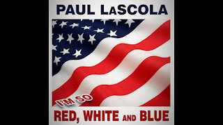 Paul LaScola - I'm So Red, White and Blue