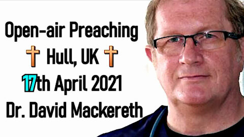 Open-air Gospel Preaching 17th April 2021 - Dr. David Mackereth
