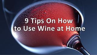 9 creative tips for using wine at home - Video