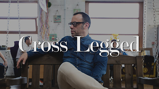 Cross Legged - Video