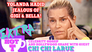 Is Yolanda Hadid Jealous of Gigi & Bella? Extra Hot T with Chi Chi LaRue - Video