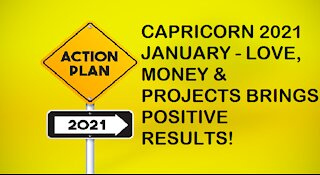 CAPRICORN JANUARY 2021-LOVE, MONEY & PROJECTS BRINGS POSITIVE RESULTS!