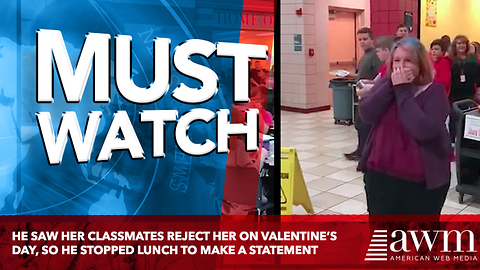Video: He Saw Her Classmates Reject Her On Valentine's Day, So He Stopped Lunch To Make A Statement
